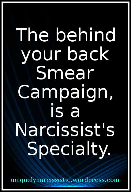 """Quote """"The behind your back Smear Campaign, is a Narcissist's Specialty."""" by uniquelynarcissistic.wordpress.com"""
