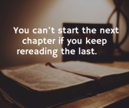 4-you-cant-start-the-next-chapter-if-you-keep-reading-the-last