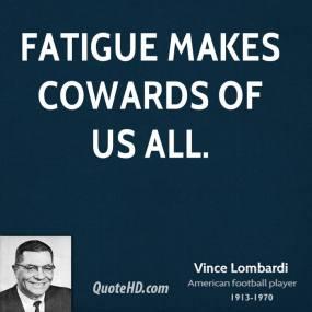 vince-lombardi-coach-fatigue-makes-cowards-of-us