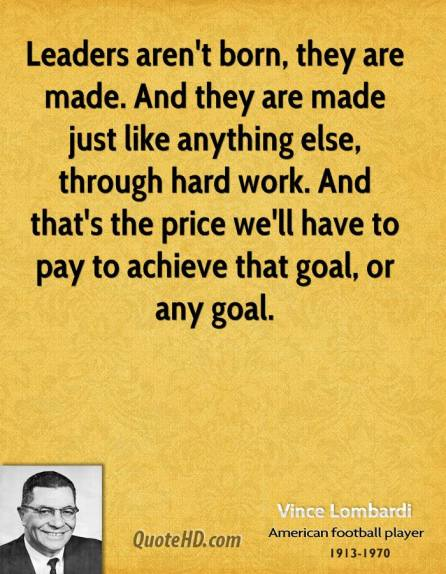 vince-lombardi-quote-leaders-arent-born-they-are-made-and-they-are-mad